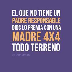 El que no tiene un padre responsable, Dios lo premia con una madre 4X4 todo terreno. #quienlodiracreaciones #frases