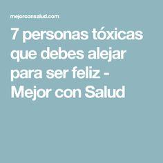 7 personas tóxicas que debes alejar para ser feliz - Mejor con Salud