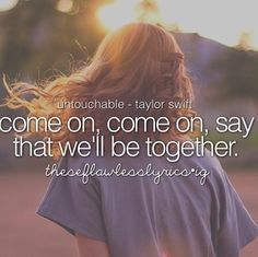 Come on come on say that we'll be together