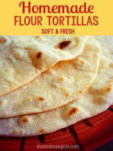 homemade flour tortillas - soft and fresh