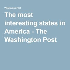 The most interesting states in America - The Washington Post