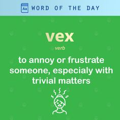 Today's word of the day is a verb: 'vex', meaning to annoy or frustrate someone, especially with trivial matters 🧔
