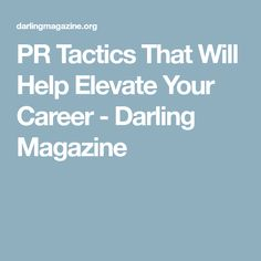 PR Tactics That Will Help Elevate Your Career - Darling Magazine