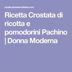 Ricetta Crostata di ricotta e pomodorini Pachino | Donna Moderna