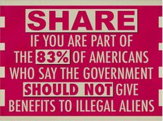 Look, it is as simple as this. Our country is in massive debt. We cannot afford to support all the people who come here Illegally.