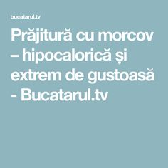 Prăjitură cu morcov – hipocalorică și extrem de gustoasă - Bucatarul.tv