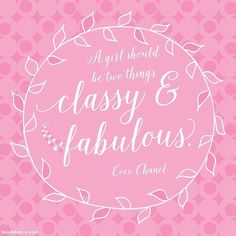 A girl should be two things classy & fabulous. - Coco Chanel . . . Image from our 2018 That's What She Said Wall Calendar a calendar featuring typography of quotes by bold women