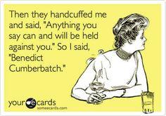 Cumberbitches (Benedict Cumberbatch)>>>lol we're the crazy ones
