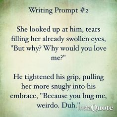 Writing Prompt. Even funnier when this has happened to me in real life. Except the crying part