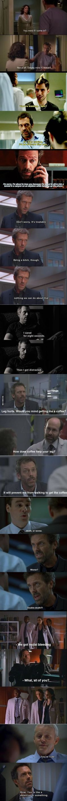 Never watched House. Apparently I need to because this made me laugh.