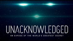 """Unacknowledged"" 2017 Official Trailer - Dr Steven Greer's expose of the..."