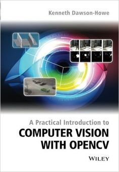 """Read """"A Practical Introduction to Computer Vision with OpenCV"""" by Kenneth Dawson-Howe available from Rakuten Kobo. Explains the theory behind basic computer vision and provides a bridge from the theory to practical implementation using. Multimedia Technology, Science And Technology, Computer Vision, Image Processing, Catalogue, Textbook, Coding, Theory, Tecnologia"""