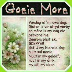 Lekker Dag, Goeie More, Morning Greetings Quotes, Afrikaans, Inspire Me, Life Lessons, Blessed, Faith, Inspiration