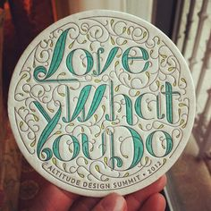 Love What You Do coaster for Altitude Design Summit 2012 http://www.altitudesummit.com/ #typography #design