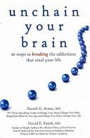 Unchain Your Brain - 10 steps to breaking the addictions that steal your life