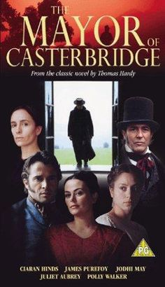 The Mayor of Casterbridge (2003; ITV; Ciarán Hinds, Juliet Aubrey, Jodhi May, James Purefoy) -- Excellent performance by Hinds as a man who tries to redeem himself but doesn't. Typical Hardy.