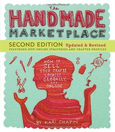 I need to know how to sell my homemade mason jar crafts and tile coasters! I wonder if you can sell them online? The Handmade Marketplace, Edition: How to Sell Your Crafts Locally, Globally, and Online by Kari Chapin - affiliate