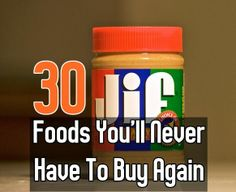 30 Foods You'll Never Have To Buy Again