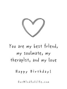 You are my best friend, my soulmate, my therapist, and my love. Happy birthday.- sweet birthday wishes for girlfriend or wife Birthday Quotes For Girlfriend, Birthday Wishes For Him, Birthday Quotes For Best Friend, Girlfriend Quotes, Best Friend Quotes, Romantic Birthday Wishes, Happy Birthday Beautiful, 18th Birthday Gifts For Girls, Birthday Ideas