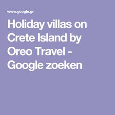 Holiday villas on Crete Island by Oreo Travel - Google zoeken