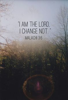 """""""I am the Lord, I change not."""" - Malachi Good for us to remember.the same yesterday, today, and tomorrow is the Lord God Almighty. Bible Scriptures, Bible Quotes, Wisdom Bible, Images Bible, Leadership, Encouragement, Lord, Life Quotes Love, Daily Quotes"""