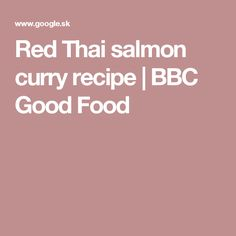 Red Thai salmon curry recipe | BBC Good Food