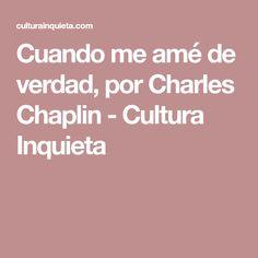 Cuando me amé de verdad, por Charles Chaplin - Cultura Inquieta