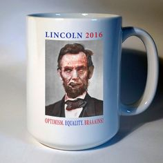Lincoln for President 2016 Zombie Brains Equality Optimism Campaign Democrat Republican Libertarian Funny Pun Coffee Mug 15 oz. by WTFCompany on Etsy https://www.etsy.com/listing/275324164/lincoln-for-president-2016-zombie-brains