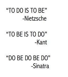 to do is to be, to be is to do, do be do be do