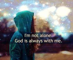 I'm not alone. God is always with me. | Godinterest