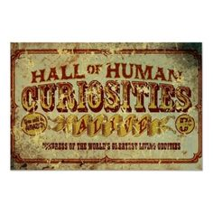 Hall of Human Curiosities... I really like the sign, if it can be made in black and white, it would be perfect for a Night Circus party.