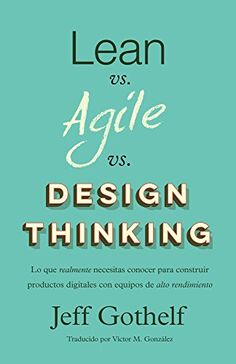 Lean vs Agile vs Design Thinking: Lo que realmente necesitas conocer para construir productos digitales con equipos de alto rendimiento (Spanish Edition), http://www.amazon.com/gp/product/B072KG93QJ/ref=cm_sw_r_pi_eb_2xRvzbJDS386S
