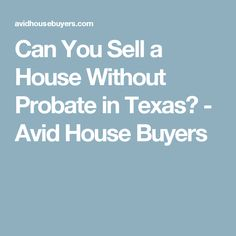 All you need to know about selling your house without probate, how probate works, and how you can sell a house before probate. House Buyers, We Buy Houses, Selling Your House, San Antonio, Home Buying, Texas, Canning, Home Canning, Texas Travel