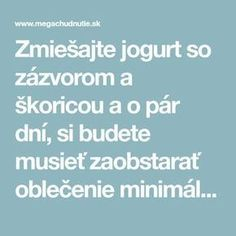 Zmiešajte jogurt so zázvorom a škoricou a o pár dní, si budete musieť zaob. Mix yogurt with ginger and cinnamon and in a few days, you'll need to get clothes at least 1 number smaller - Mega wei Weight Loss Transformation, Weight Loss Plans, Organic Beauty, Organic Skin Care, Ginger And Cinnamon, Health Advice, Under The Sea, Yogurt, At Least