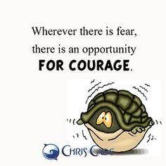 """""""Wherever there is fear, there is an opportunity for courage."""" ~ Chris Cade"""