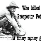 Who Shot Prospector Pete?  By Kathy Applebee  Prospector Pete is found shot in the back at his mining claim with a peck of people possibly involved...