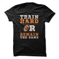 Train Hard Or Remain The Same Great Football Funny Shir - #sweatshirt women #striped sweater. SIMILAR ITEMS => https://www.sunfrog.com/Funny/Train-Hard-Or-Remain-The-Same-Great-Football-Funny-Shirt.html?68278