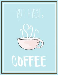 Free Printable from nelliebellie.com But first, coffee.