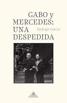 Gabo y Mercedes: una despedida. Rodrigo García. Literatura Random House. 2021. Gabriel Garcia Marquez, Nobel Prize Winners, Spanish Language, Guided Meditation, His Eyes, Writer, Ebooks, Reading, Free Apps