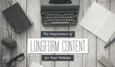 The Importance of Longform Content for Your Website - #contentmarketing