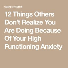 12 Things Others Don't Realize You Are Doing Because Of Your High Functioning Anxiety