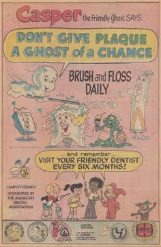 """Here's a public service announcement from a circa 1975 Casper the Friendly Ghost comic book. The """"Don't Give Plaque a Ghost of a Chance"""" message is co-sponsored by the American Dental Association and Harvey Comics.  Footnotes:http://www.papergreat.com/2011/08/papergreats-star-studded-200th-post.html"""