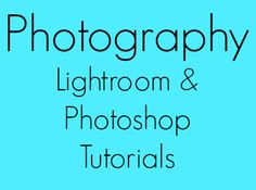 A collection of lightroom and photoshop tutorials