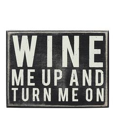 Look what I found on #zulily! 'Wine Me Up' Box Sign by Primitives by Kathy #zulilyfinds