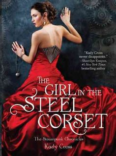 The Girl in the Steel Corset, book 1 of the Steampunk Chronicles by Kady Cross.