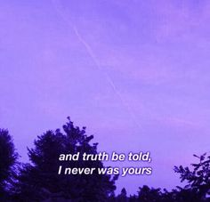 [a slightly distorted, purple image of a sky and tree line with white text reading, 'and truth be told, i was never yours'] Dark Purple Aesthetic, Violet Aesthetic, Lavender Aesthetic, Aesthetic Colors, Quote Aesthetic, Aesthetic Photo, Aesthetic Pictures, Couple Wallpaper Relationships, Rite De Passage