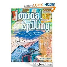 Amazon.com: Journal Spilling: Mixed-Media Techniques for Free Expression eBook: Trout. Diana, Tonia Davenport: Kindle Store