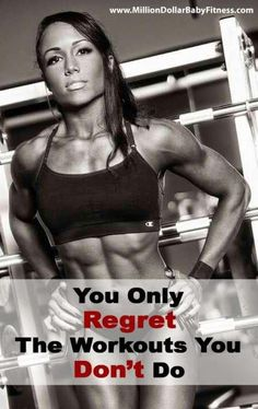 You only regret the workouts you don't do.