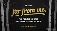 Psalm 22:11 (ESV) - Biblia.com