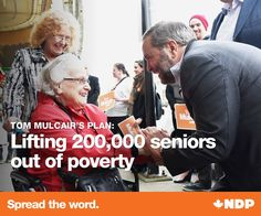 Tom Mulcair's plan: lifting two hundred-thousand seniors out of poverty!!